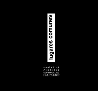 Lugares comunes, magazine cultural, independiente y contemporáneo